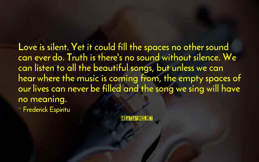 Sound Of Music Song Sayings By Frederick Espiritu: Love is silent. Yet it could fill the spaces no other sound can ever do.