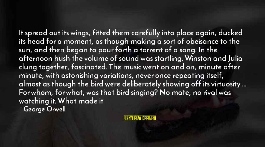 Sound Of Music Song Sayings By George Orwell: It spread out its wings, fitted them carefully into place again, ducked its head for