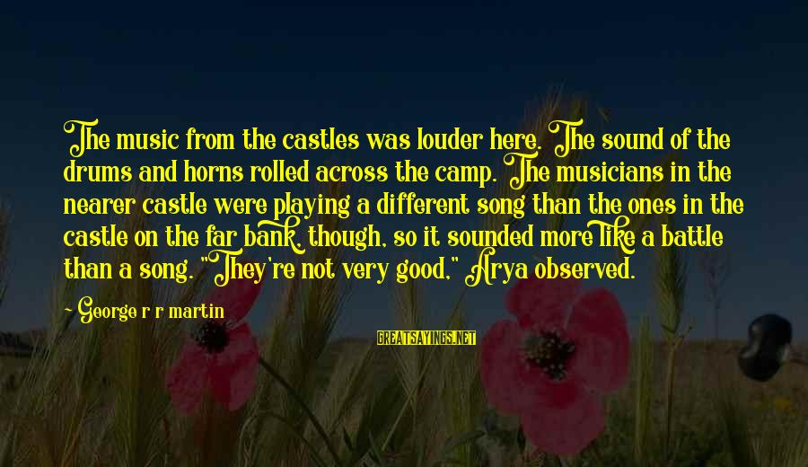Sound Of Music Song Sayings By George R R Martin: The music from the castles was louder here. The sound of the drums and horns