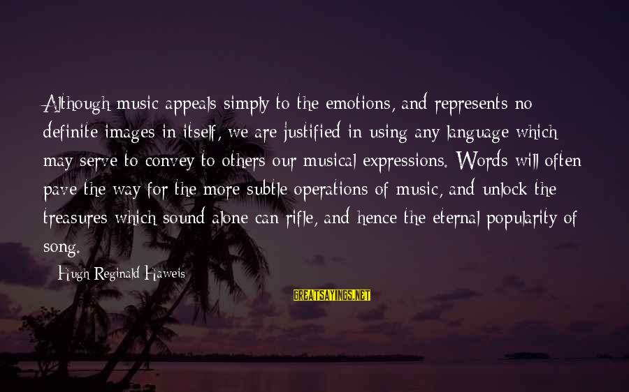 Sound Of Music Song Sayings By Hugh Reginald Haweis: Although music appeals simply to the emotions, and represents no definite images in itself, we