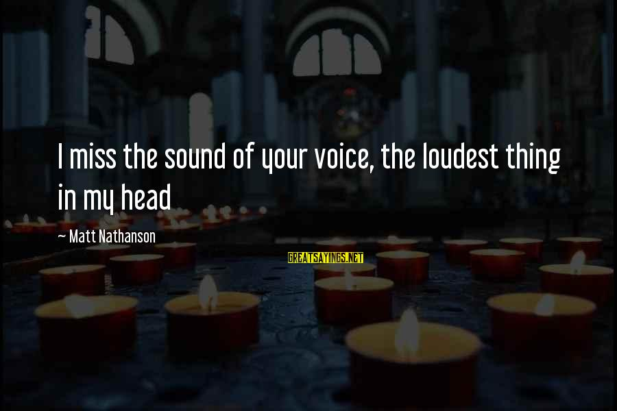 Sound Of Music Song Sayings By Matt Nathanson: I miss the sound of your voice, the loudest thing in my head