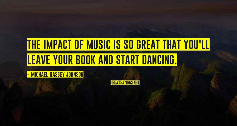 Sound Of Music Song Sayings By Michael Bassey Johnson: The impact of music is so great that you'll leave your book and start dancing.
