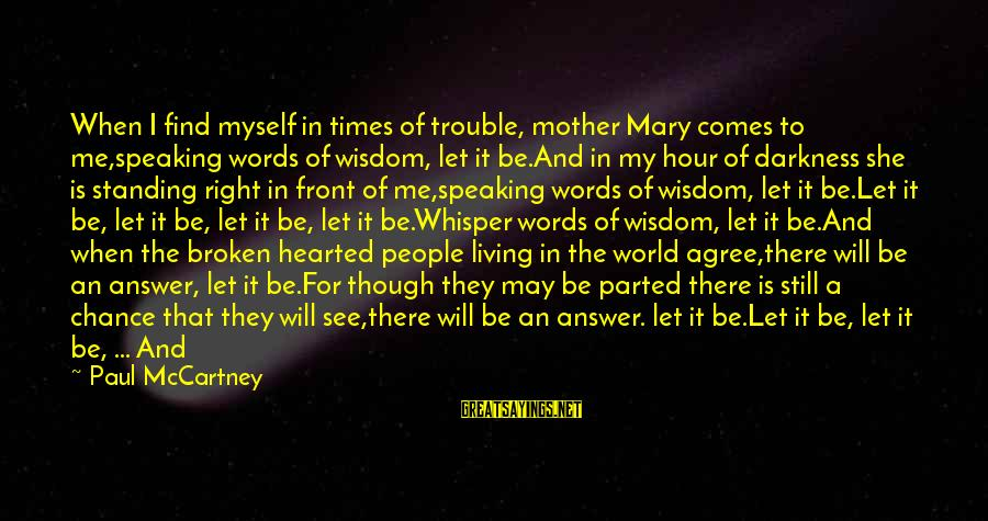 Sound Of Music Song Sayings By Paul McCartney: When I find myself in times of trouble, mother Mary comes to me,speaking words of