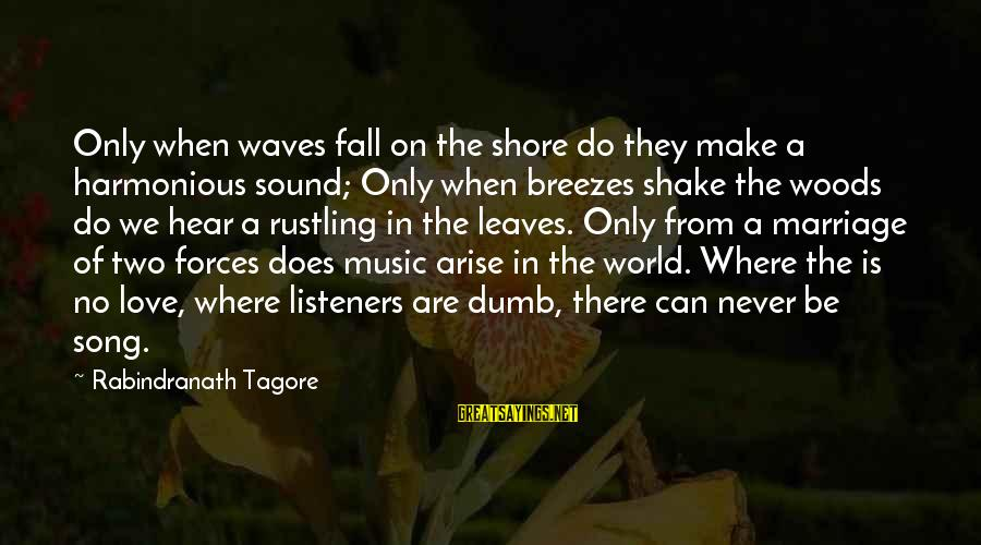 Sound Of Music Song Sayings By Rabindranath Tagore: Only when waves fall on the shore do they make a harmonious sound; Only when