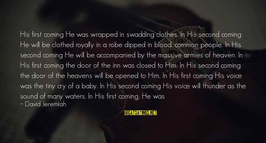 Sound Of Thunder Sayings By David Jeremiah: His first coming He was wrapped in swadding clothes. In His second coming He will
