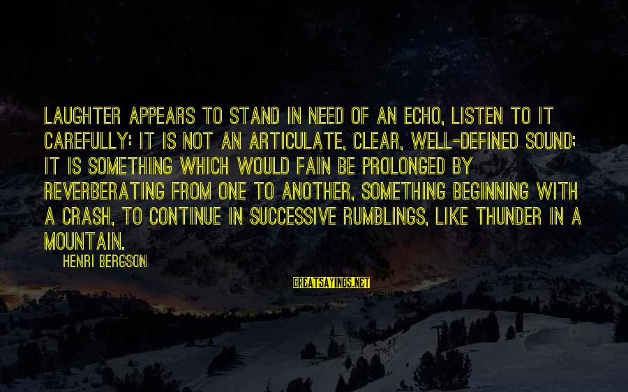 Sound Of Thunder Sayings By Henri Bergson: Laughter appears to stand in need of an echo, Listen to it carefully: it is