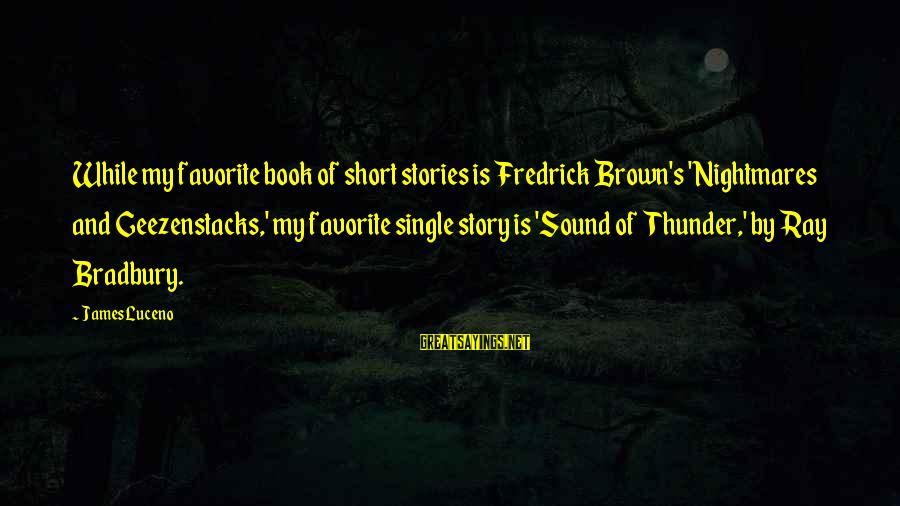 Sound Of Thunder Sayings By James Luceno: While my favorite book of short stories is Fredrick Brown's 'Nightmares and Geezenstacks,' my favorite