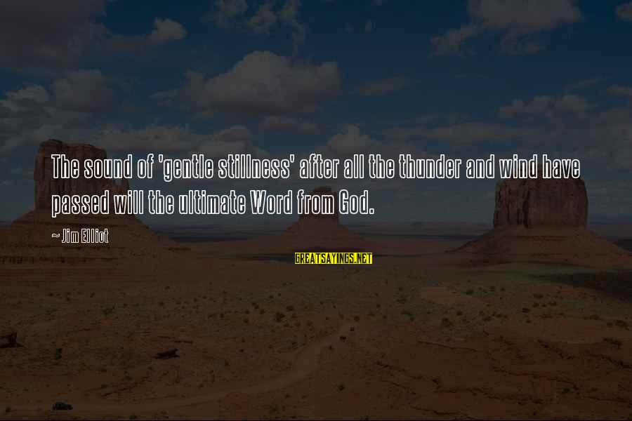 Sound Of Thunder Sayings By Jim Elliot: The sound of 'gentle stillness' after all the thunder and wind have passed will the