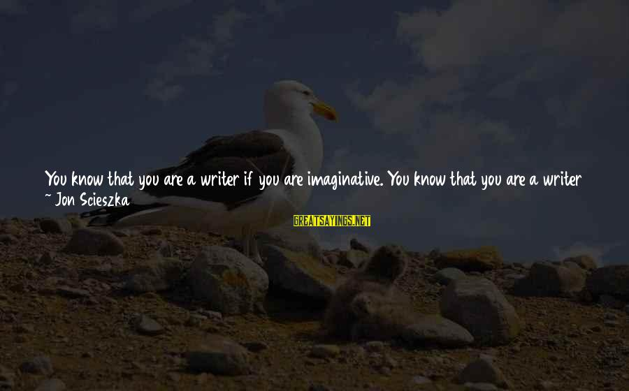 Sound Of Thunder Sayings By Jon Scieszka: You know that you are a writer if you are imaginative. You know that you