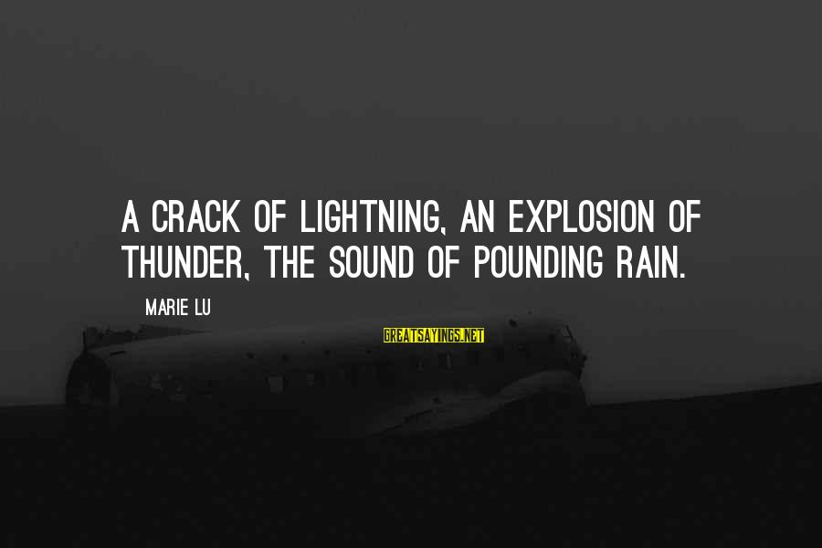 Sound Of Thunder Sayings By Marie Lu: A crack of lightning, an explosion of thunder, the sound of pounding rain.