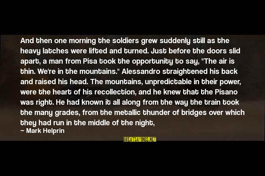 Sound Of Thunder Sayings By Mark Helprin: And then one morning the soldiers grew suddenly still as the heavy latches were lifted
