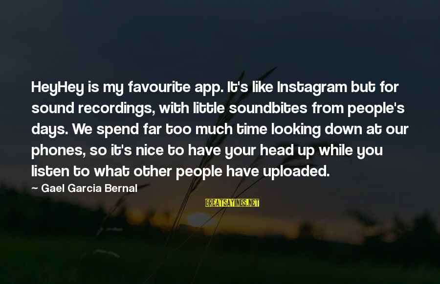 Soundbites Sayings By Gael Garcia Bernal: HeyHey is my favourite app. It's like Instagram but for sound recordings, with little soundbites