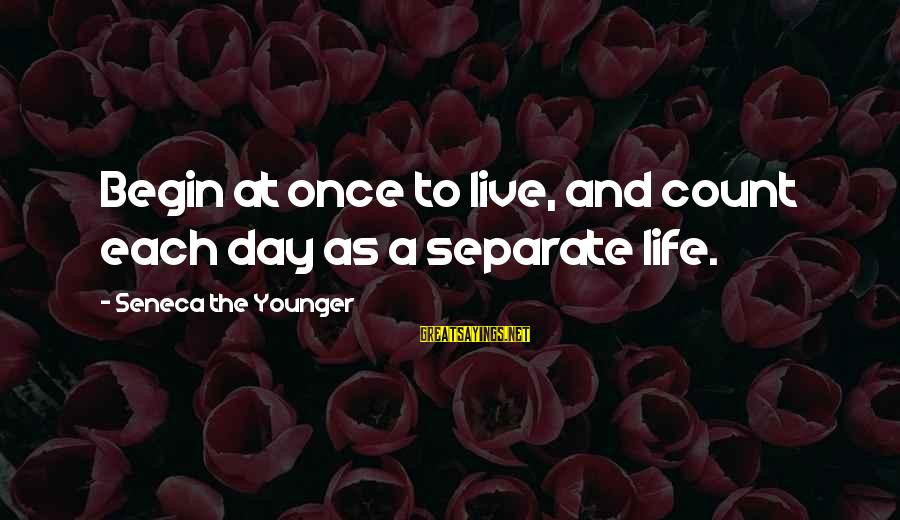 South Park 201 Sayings By Seneca The Younger: Begin at once to live, and count each day as a separate life.