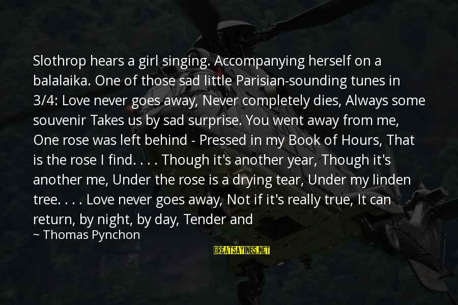 Souvenir Book Sayings By Thomas Pynchon: Slothrop hears a girl singing. Accompanying herself on a balalaika. One of those sad little