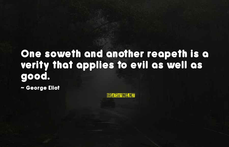Soweth Sayings By George Eliot: One soweth and another reapeth is a verity that applies to evil as well as