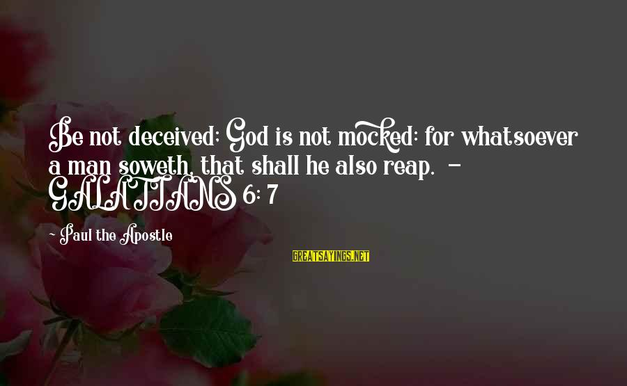 Soweth Sayings By Paul The Apostle: Be not deceived; God is not mocked: for whatsoever a man soweth, that shall he