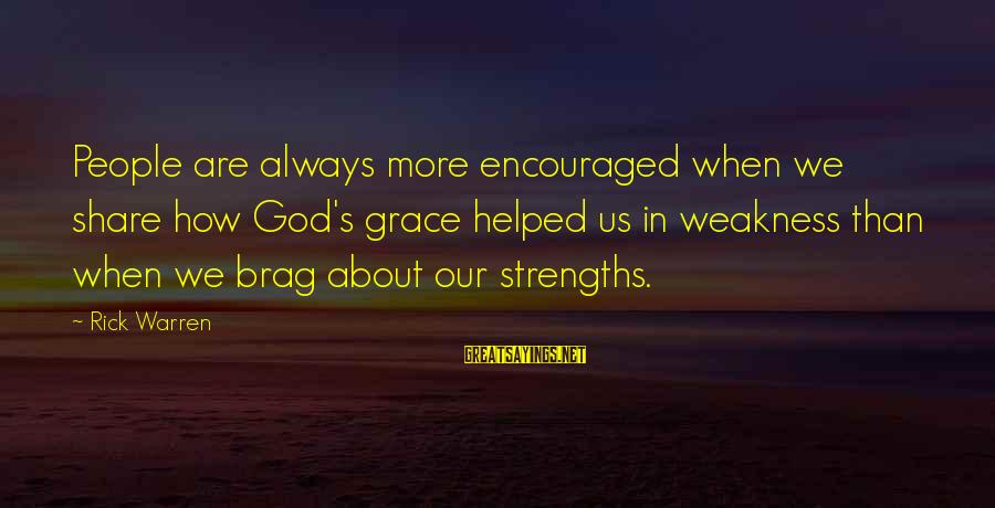 Soweth Sayings By Rick Warren: People are always more encouraged when we share how God's grace helped us in weakness