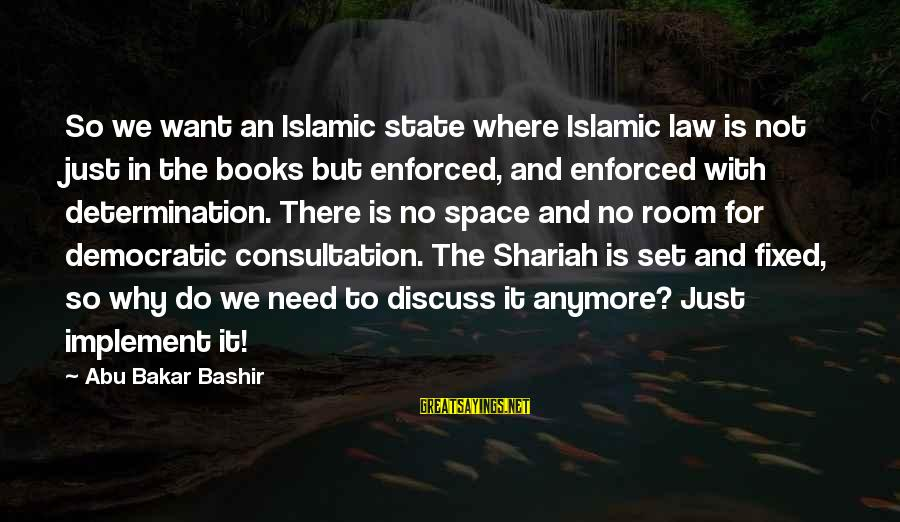 Space Sayings By Abu Bakar Bashir: So we want an Islamic state where Islamic law is not just in the books