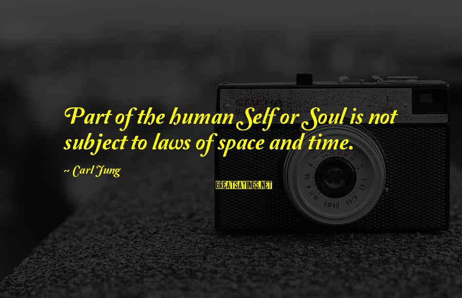Space Sayings By Carl Jung: Part of the human Self or Soul is not subject to laws of space and