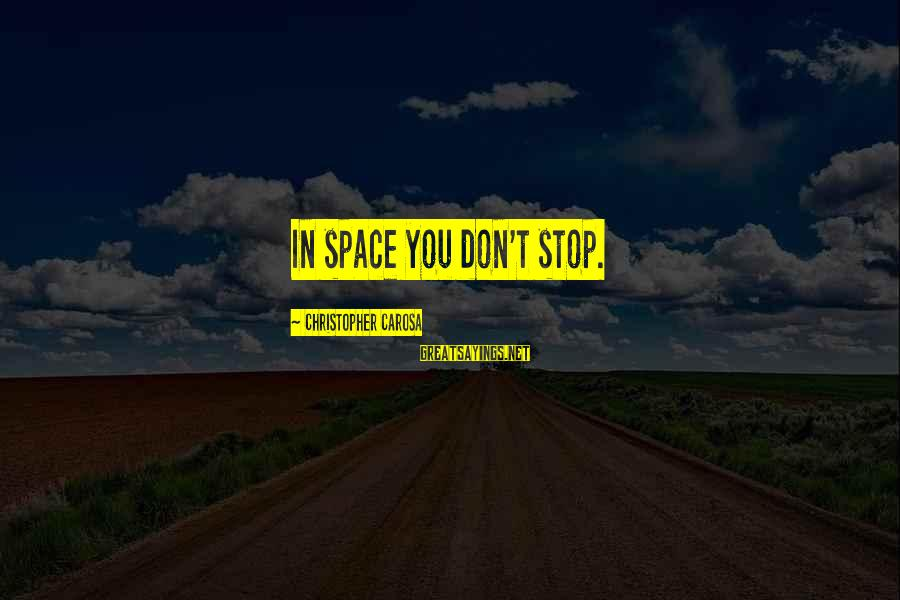 Space Sayings By Christopher Carosa: In space you don't stop.