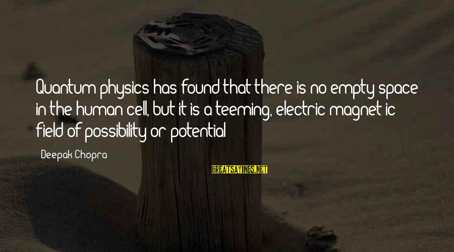 Space Sayings By Deepak Chopra: Quantum physics has found that there is no empty space in the human cell, but
