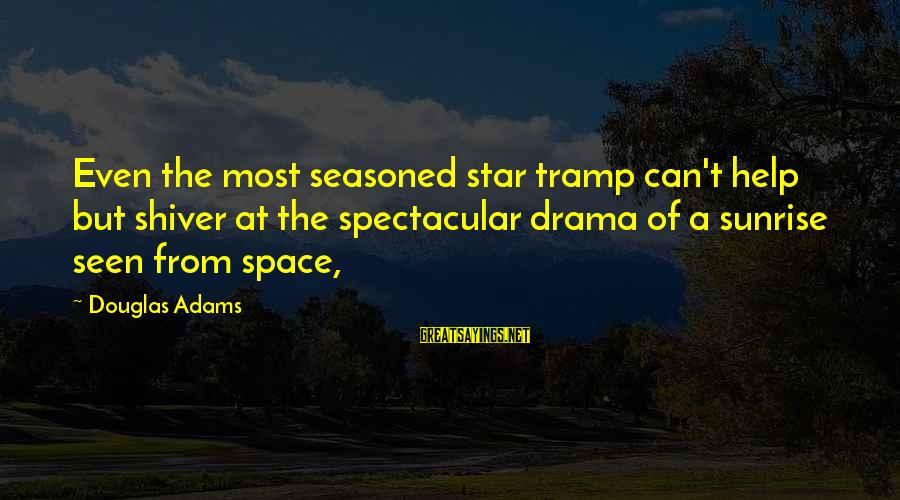 Space Sayings By Douglas Adams: Even the most seasoned star tramp can't help but shiver at the spectacular drama of