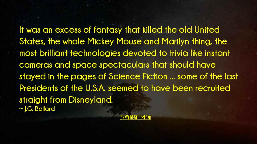 Space Sayings By J.G. Ballard: It was an excess of fantasy that killed the old United States, the whole Mickey