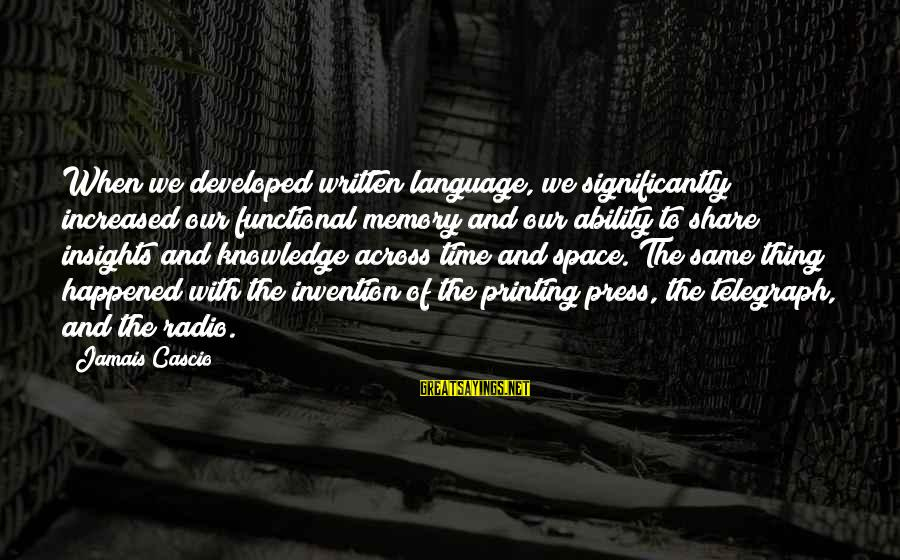 Space Sayings By Jamais Cascio: When we developed written language, we significantly increased our functional memory and our ability to