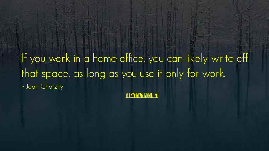 Space Sayings By Jean Chatzky: If you work in a home office, you can likely write off that space, as