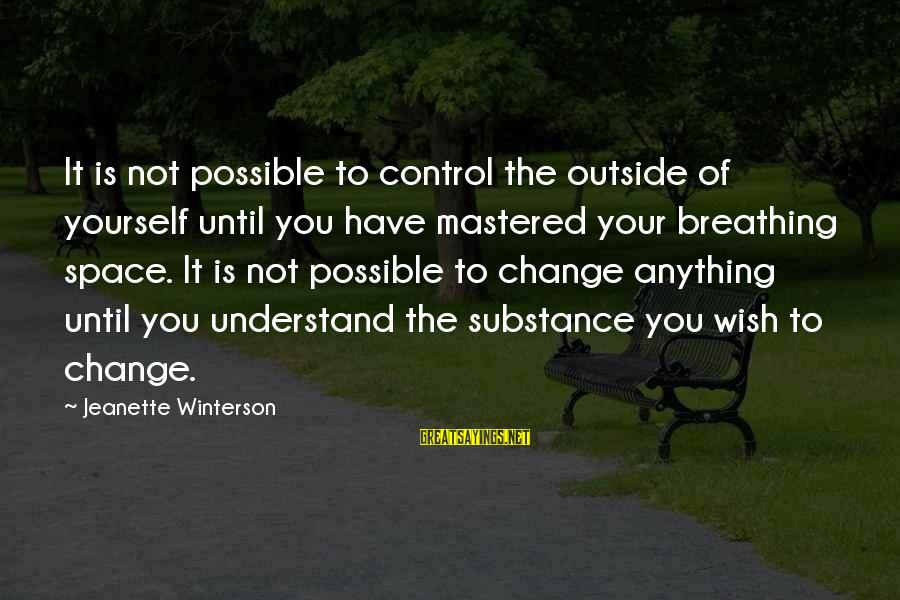 Space Sayings By Jeanette Winterson: It is not possible to control the outside of yourself until you have mastered your