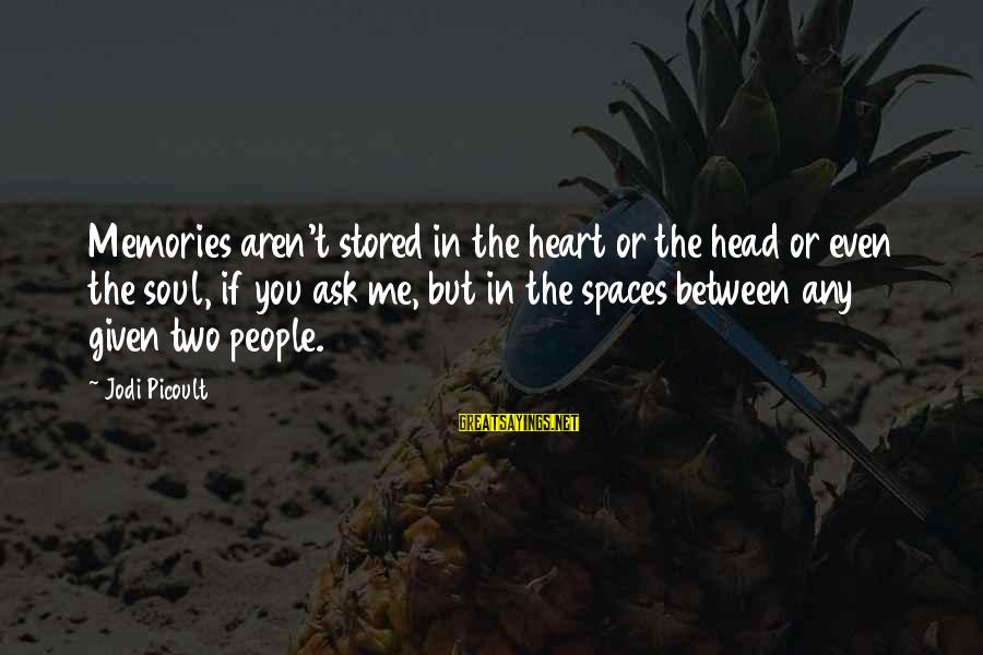 Space Sayings By Jodi Picoult: Memories aren't stored in the heart or the head or even the soul, if you