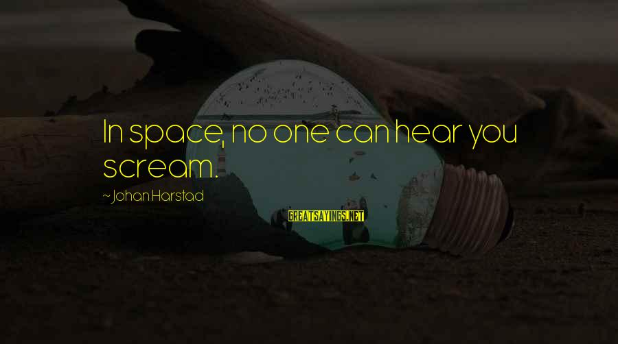 Space Sayings By Johan Harstad: In space, no one can hear you scream.