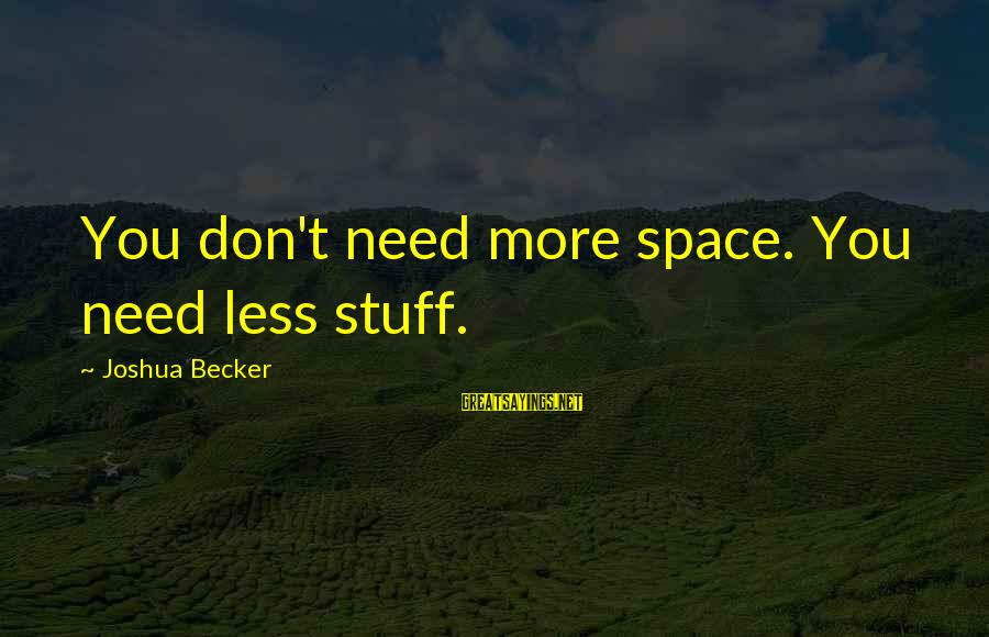 Space Sayings By Joshua Becker: You don't need more space. You need less stuff.