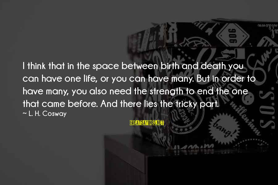 Space Sayings By L. H. Cosway: I think that in the space between birth and death you can have one life,