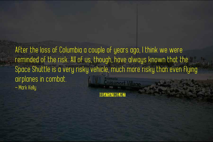 Space Sayings By Mark Kelly: After the loss of Columbia a couple of years ago, I think we were reminded
