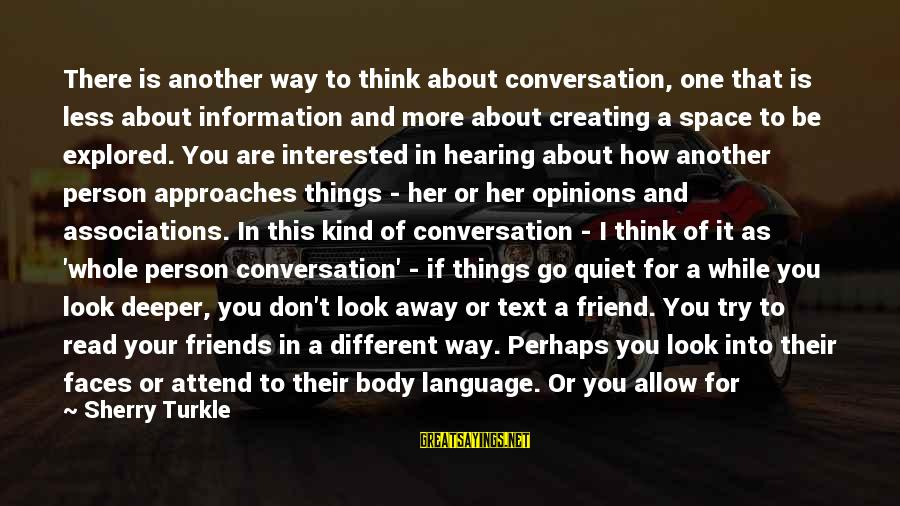 Space Sayings By Sherry Turkle: There is another way to think about conversation, one that is less about information and