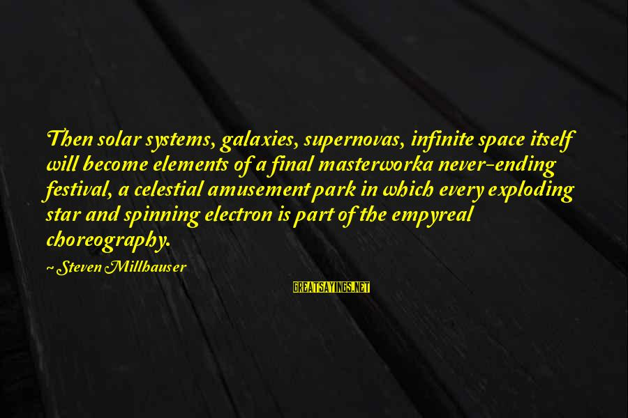 Space Sayings By Steven Millhauser: Then solar systems, galaxies, supernovas, infinite space itself will become elements of a final masterworka