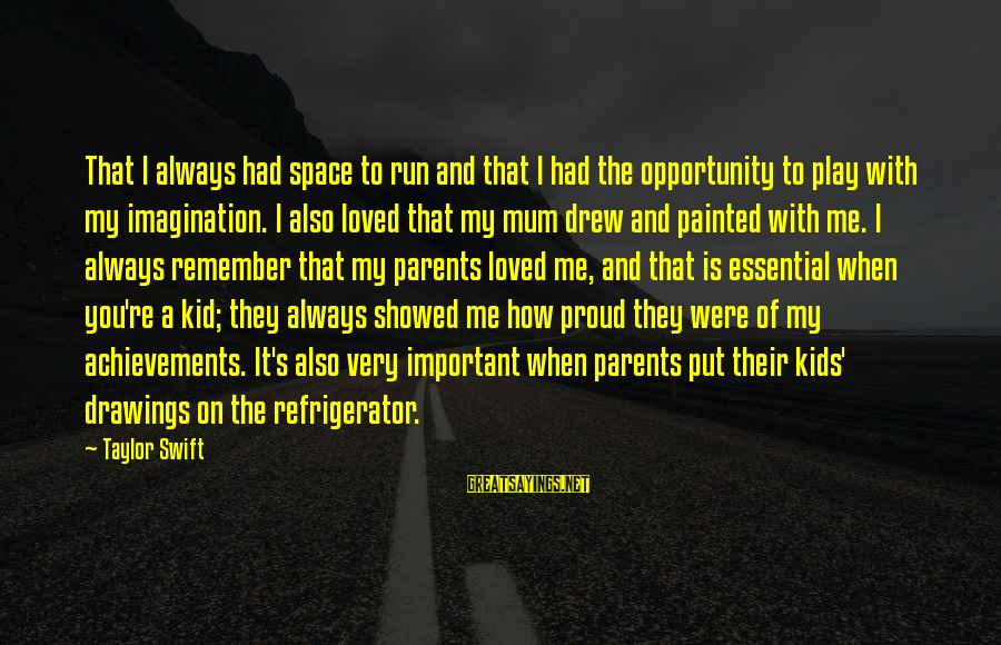 Space Sayings By Taylor Swift: That I always had space to run and that I had the opportunity to play