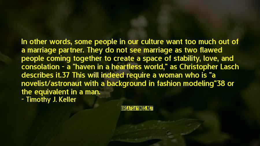 Space Sayings By Timothy J. Keller: In other words, some people in our culture want too much out of a marriage
