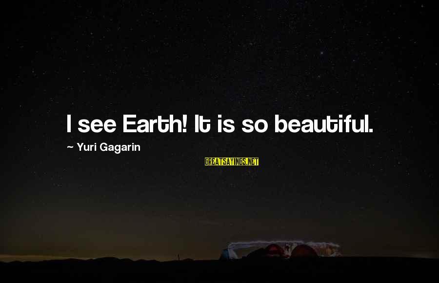 Space Sayings By Yuri Gagarin: I see Earth! It is so beautiful.