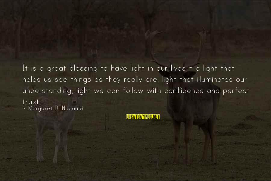 Spaced Gatherings Sayings By Margaret D. Nadauld: It is a great blessing to have light in our lives - a light that