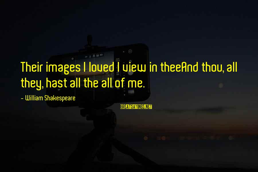 Spacings Sayings By William Shakespeare: Their images I loved I view in theeAnd thou, all they, hast all the all