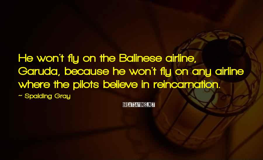 Spalding Gray Sayings: He won't fly on the Balinese airline, Garuda, because he won't fly on any airline