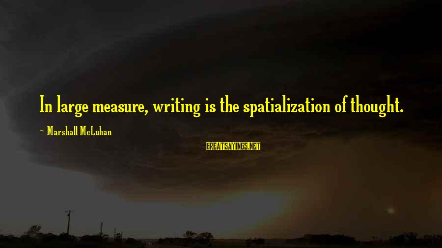Spatialization Sayings By Marshall McLuhan: In large measure, writing is the spatialization of thought.