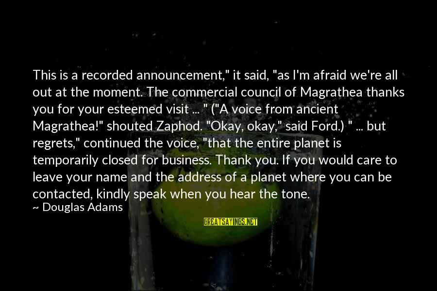"""Speak Kindly Sayings By Douglas Adams: This is a recorded announcement,"""" it said, """"as I'm afraid we're all out at the"""