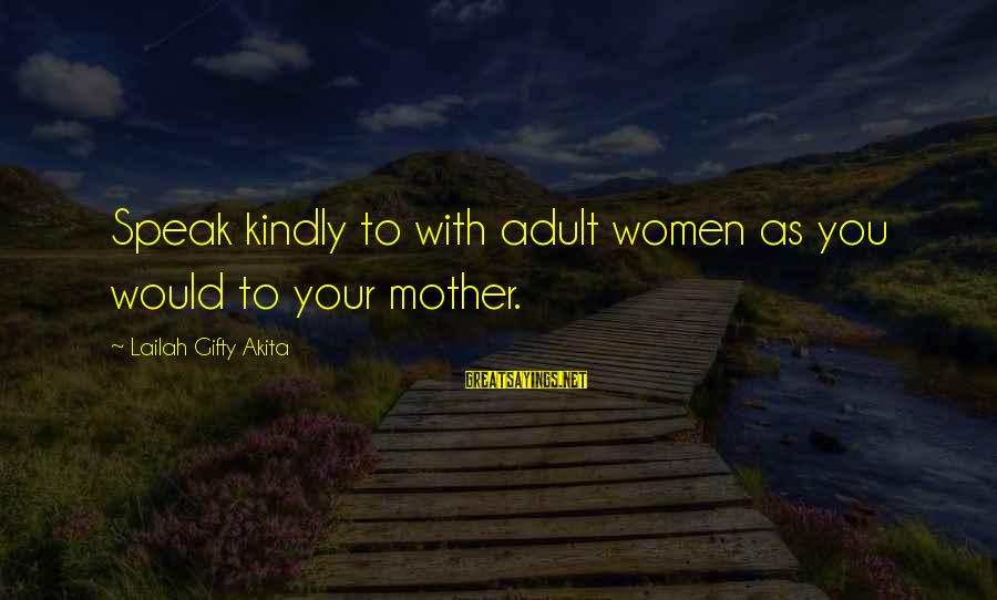 Speak Kindly Sayings By Lailah Gifty Akita: Speak kindly to with adult women as you would to your mother.