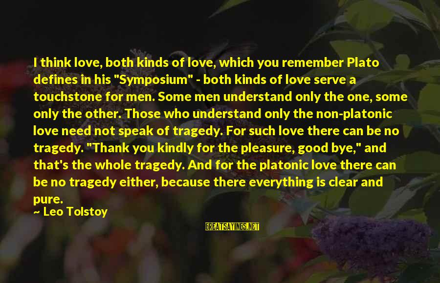 """Speak Kindly Sayings By Leo Tolstoy: I think love, both kinds of love, which you remember Plato defines in his """"Symposium"""""""