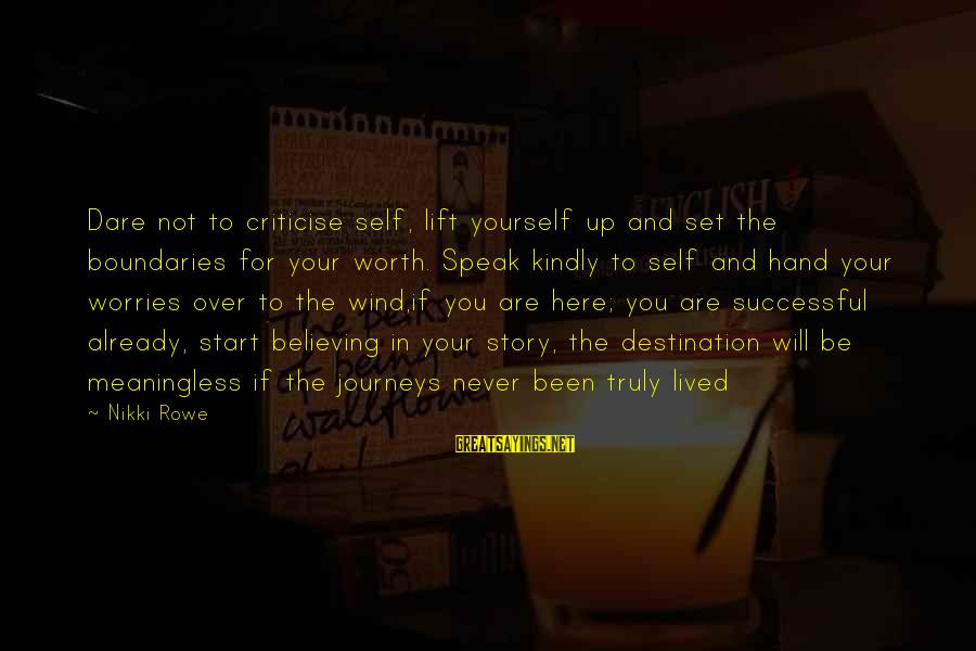 Speak Kindly Sayings By Nikki Rowe: Dare not to criticise self, lift yourself up and set the boundaries for your worth.