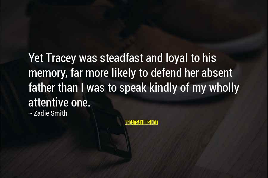 Speak Kindly Sayings By Zadie Smith: Yet Tracey was steadfast and loyal to his memory, far more likely to defend her