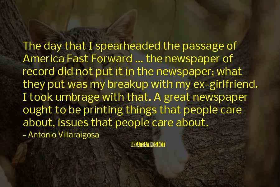 Spearheaded Sayings By Antonio Villaraigosa: The day that I spearheaded the passage of America Fast Forward ... the newspaper of